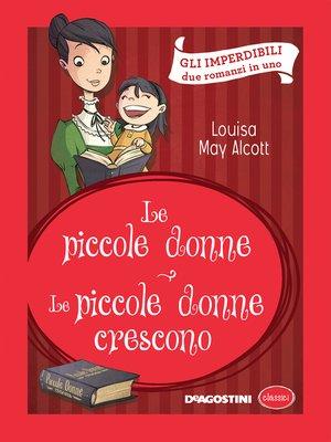 cover image of Le piccole donne--Le piccole donne crescono (Luisa May Alcott)