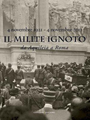 cover image of Il Milite Ignoto. Da Aquileia a Roma