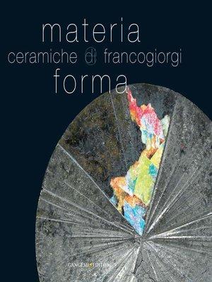 cover image of Materia e forma. Ceramiche di Franco Giorgi