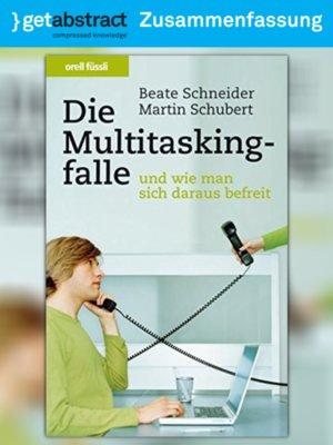 cover image of Die Multitaskingfalle – und wie man sich daraus befreit (Zusammenfassung)