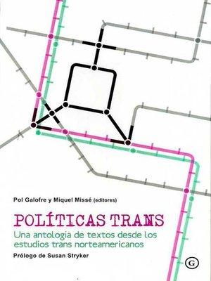 cover image of Políticas trans. Una antología de textos desde los estudios trans norteamericanos