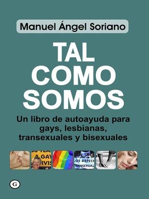 cover image of Tal como somos. Un libro de autoayuda para gays, lesbianas, transexuales y bisexuales