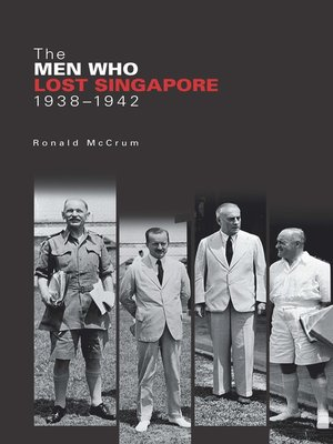 cover image of The Men Who Lost Singapore, 1938-1942