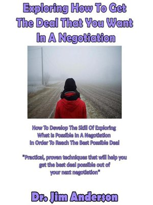 cover image of Exploring How to Get the Deal That You Want in a Negotiation
