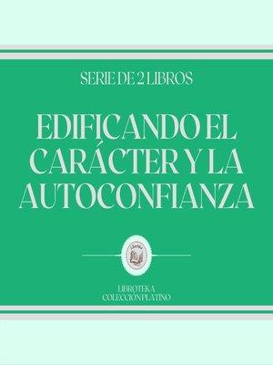 cover image of Edificando el Carácter y la Autoconfianza (Serie de 2 libros)