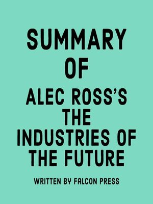 cover image of Summary of Alec Ross's the Industries of the Future