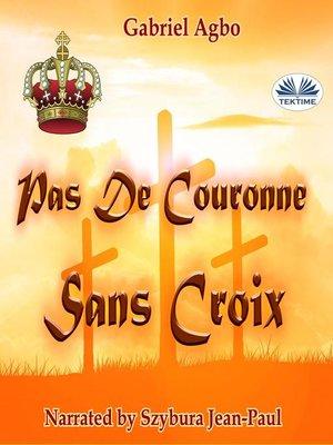 cover image of Pas De Couronne Sans Croix