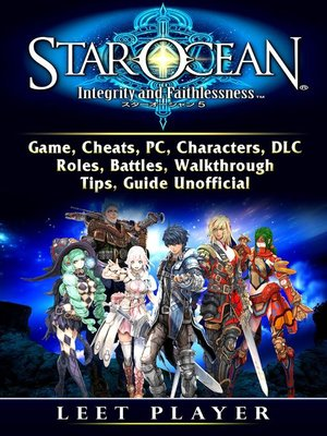 cover image of Star Ocean Integrity and Faithlessness Game, Cheats, PC, Characters, DLC, Roles, Battles, Walkthrough, Tips, Guide  Unofficial