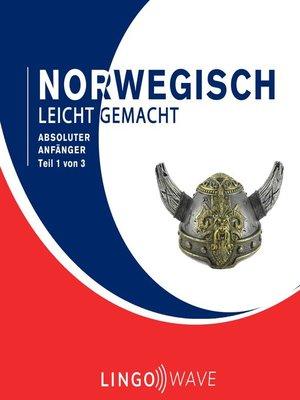 cover image of Norwegisch Leicht Gemacht--Absoluter Anfänger--Teil 1 von 3