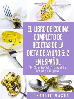 cover image of EL LIBRO DE COCINA COMPLETO DE RECETAS DE LA DIETA DE AYUNO 5