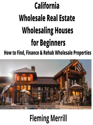 cover image of California Wholesale Real Estate Wholesaling Houses for Beginners