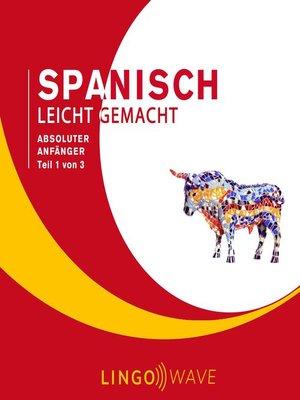 cover image of Spanisch Leicht Gemacht--Absoluter Anfänger--Teil 1 von 3
