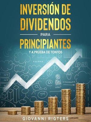 cover image of Inversión De Dividendos Para Principiantes Y a Prueba De Tontos