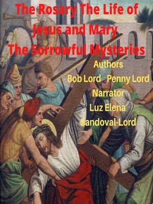 cover image of The Rosary the Life of Jesus and Mary the Sorrowful Mysteries