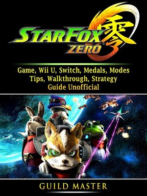 cover image of Star Fox Zero Game, Wii U, Switch, Medals, Modes, Tips, Walkthrough, Strategy, Guide Unofficial
