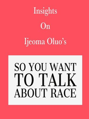 cover image of Insights on Ijeoma Oluo's So You Want to Talk About Race