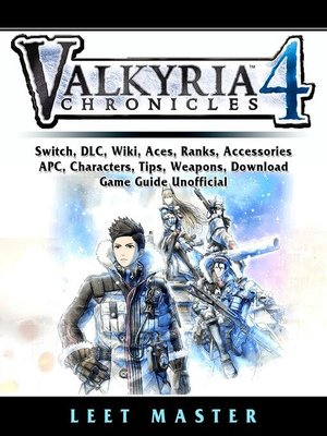 cover image of Valkyria Chronicles 4 Game, Switch, Stories, DLC, Characters, Gameplay, Aces, Units, Weapons, Squad, Guide Unofficial