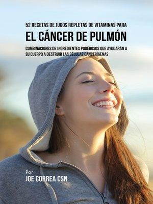cover image of 52 Recetas de Jugos Repletas de Vitaminas Para el Cáncer de Pulmón