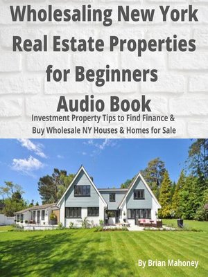cover image of Wholesaling New York Real Estate Properties for Beginners Audio Book