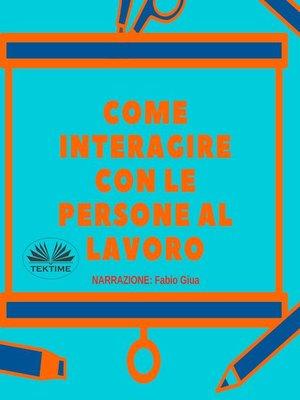 cover image of Come interagire con le persone al lavoro