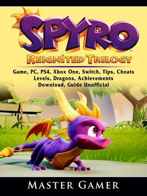 cover image of Spyro Reignited Trilogy Game, PC, PS4, Xbox One, Switch, Tips, Cheats, Levels, Dragons, Achievements, Download,  Guide Unofficial