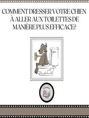 cover image of Comment dresser votre chien à aller aux toilettes de manière plus efficace?