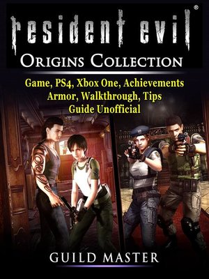cover image of Resident Evil Origins Collection Game, PS4, Xbox One, Achievements, Armor, Walkthrough, Tips, Guide Unofficial