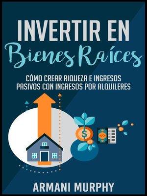 cover image of Invertir en Bienes Raíces