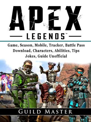 cover image of Apex Legends Game, Season, Mobile, Tracker, Battle Pass, Download, Characters, Abilities, Tips, Jokes, Guide Unofficial