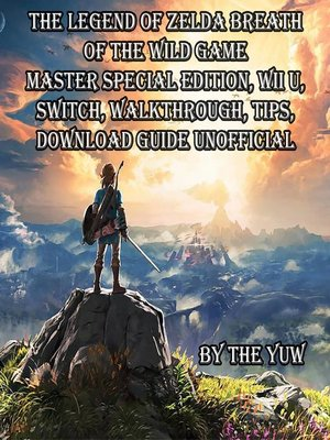 cover image of The Legend of Zelda Breath of the Wild Game Master Special Edition, Wii U, Switch, Walkthrough, Tips, Download Guide Unofficial