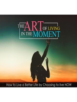 cover image of The Art of Living In the Moment