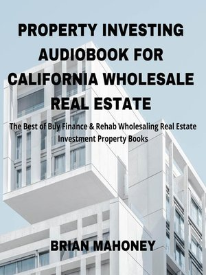 cover image of Property Investing Audiobook for California Wholesale Real Estate
