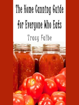 cover image of The Home Canning Guide for Everyone Who Eats