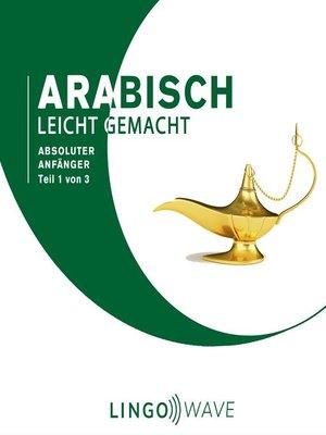 cover image of Arabisch Leicht Gemacht--Absoluter Anfänger--Teil 1 von 3