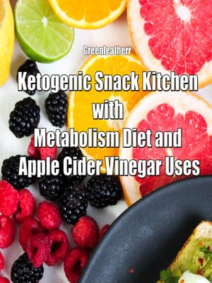 cover image of Ketogenic Snack Kitchen with Metabolism Diet and Apple Cider Vinegar Uses