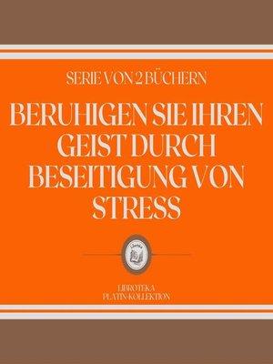 cover image of BERUHIGEN SIE IHREN GEIST DURCH BESEITIGUNG VON STRESS (SERIE VON 2 BÜCHERN)