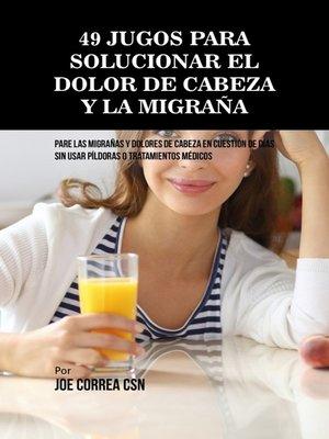 cover image of 49 Jugos Para Solucionar el Dolor de Cabeza y la Migraña