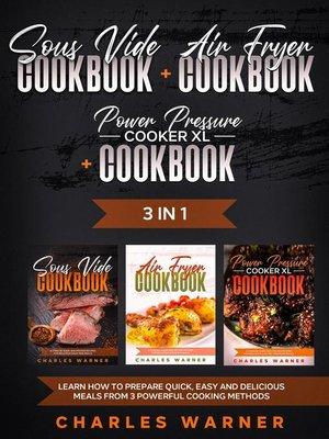 cover image of Sous Vide Cookbook + Air Fryer Cookbook + Power Pressure Cooker XL Cookbook