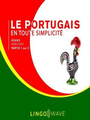 cover image of Le portugais en toute simplicité--Grand débutant--Partie 1 sur 3