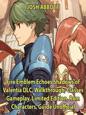 cover image of Fire Emblem Echoes Shadows of Valentia DLC, Walkthrough, Classes, Gameplay, Limited Edition, Rom, Characters, Guide Unofficial