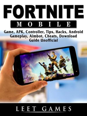 cover image of Fortnite Mobile Game, APK, Controller, Tips, Hacks, Android, Gameplay, Aimbot, Cheats, Download Guide  Unofficial