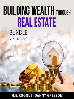 cover image of Building Wealth Through Real Estate Bundle, 2 in 1 Bundle
