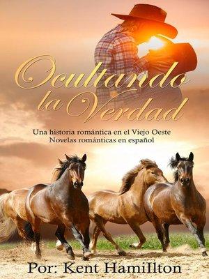 cover image of Ocultando la Verdad,Una historia romántica en el Viejo Oeste