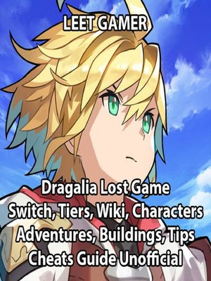 cover image of Dragalia Lost Game, Switch, Tiers, Wiki, Characters, Adventures, Buildings, Tips, Cheats, Guide Unofficial
