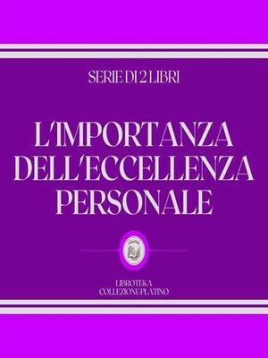 cover image of L'IMPORTANZA DELL'ECCELLENZA PERSONALE (SERIE DI 2 LIBRI)