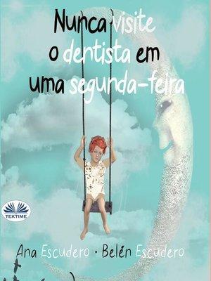 cover image of Nunca Visite O Dentista Em Uma Segunda-Feira