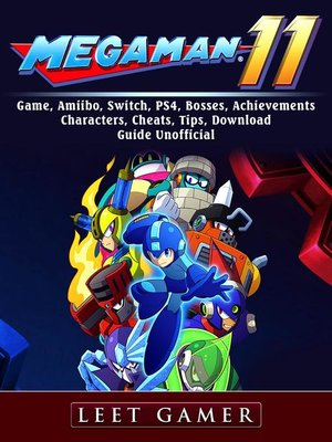 cover image of Mega Man 11 Game, Amiibo, Switch, PS4, Bosses, Achievements, Characters, Cheats, Tips, Download, Guide  Unofficial