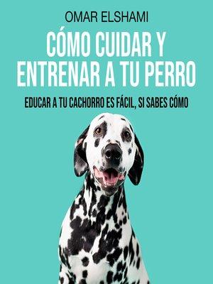 cover image of Cómo Cuidar y Entrenar a tu Perro