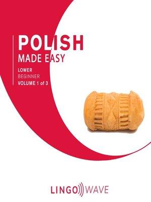 cover image of Polish Made Easy, Lower Beginner, Volume 1 of 3