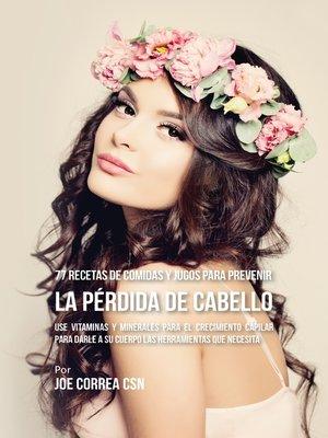 cover image of 77 Recetas de Comidas Y Jugos Para Prevenir La Pérdida de Cabello